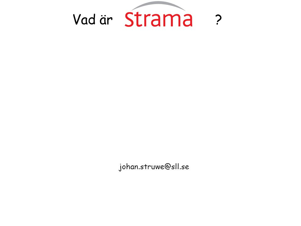 Vad är? johan.struwe@sll.se