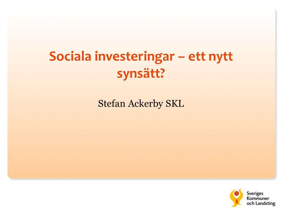 Sociala investeringar – ett nytt synsätt Stefan Ackerby SKL