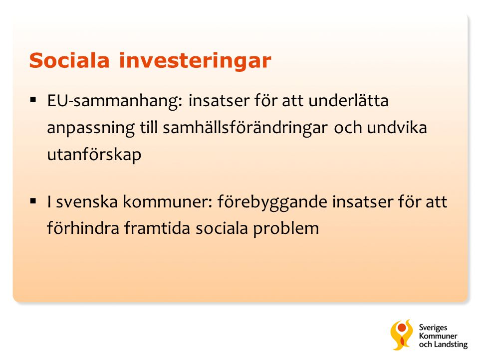 Sociala investeringar  EU-sammanhang: insatser för att underlätta anpassning till samhällsförändringar och undvika utanförskap  I svenska kommuner: förebyggande insatser för att förhindra framtida sociala problem