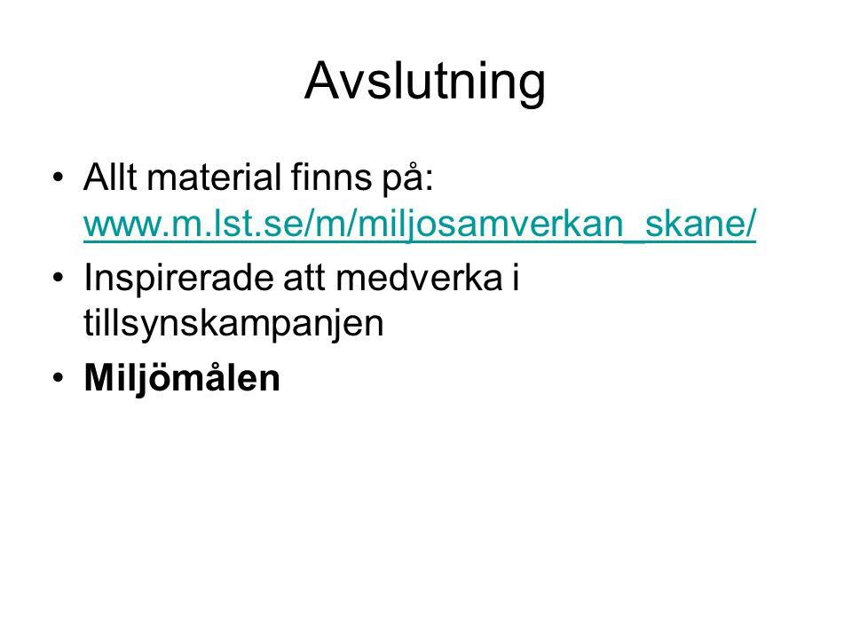 Avslutning Allt material finns på: www.m.lst.se/m/miljosamverkan_skane/ www.m.lst.se/m/miljosamverkan_skane/ Inspirerade att medverka i tillsynskampanjen Miljömålen