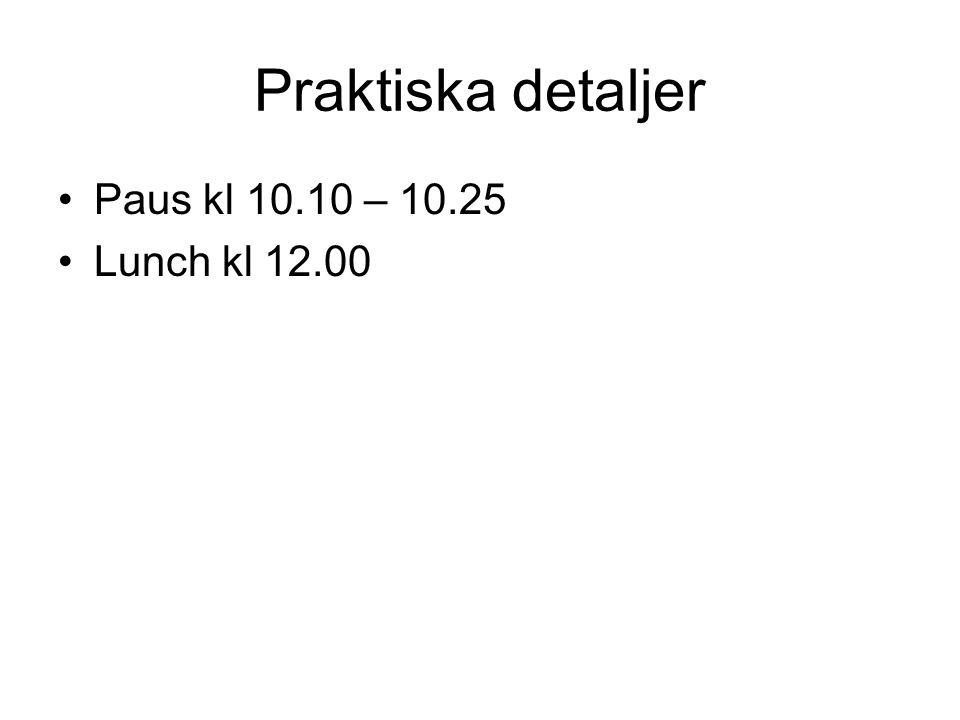 Praktiska detaljer Paus kl 10.10 – 10.25 Lunch kl 12.00