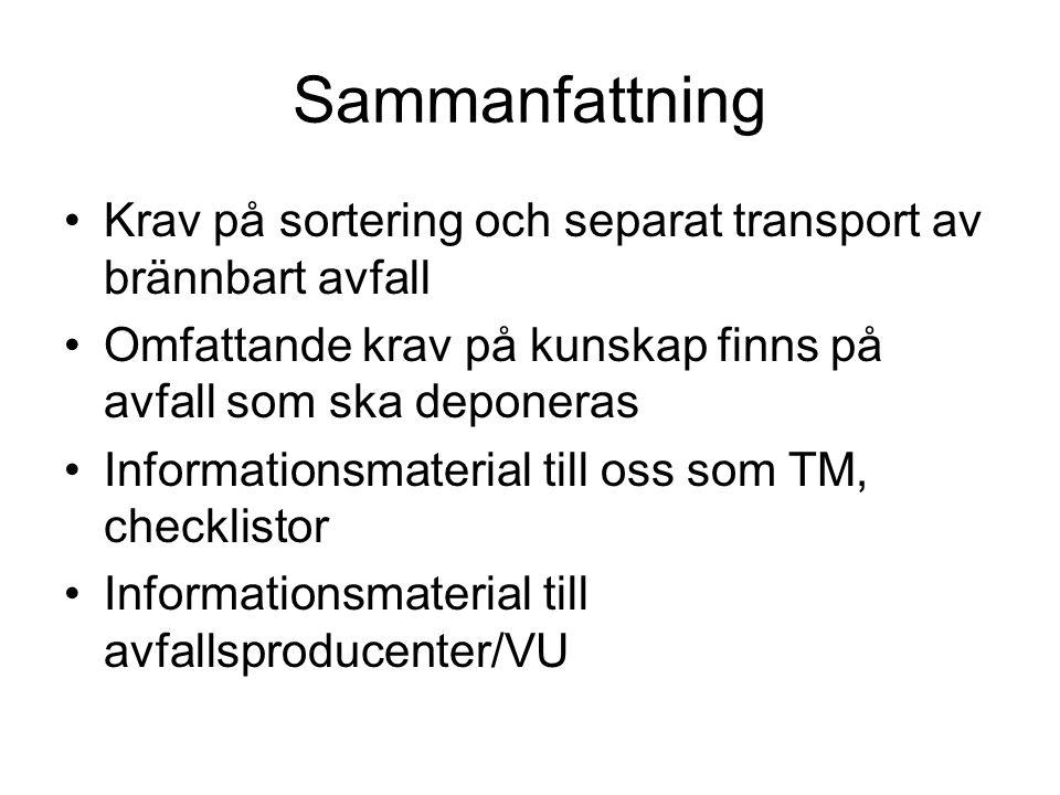 Sammanfattning Krav på sortering och separat transport av brännbart avfall Omfattande krav på kunskap finns på avfall som ska deponeras Informationsmaterial till oss som TM, checklistor Informationsmaterial till avfallsproducenter/VU