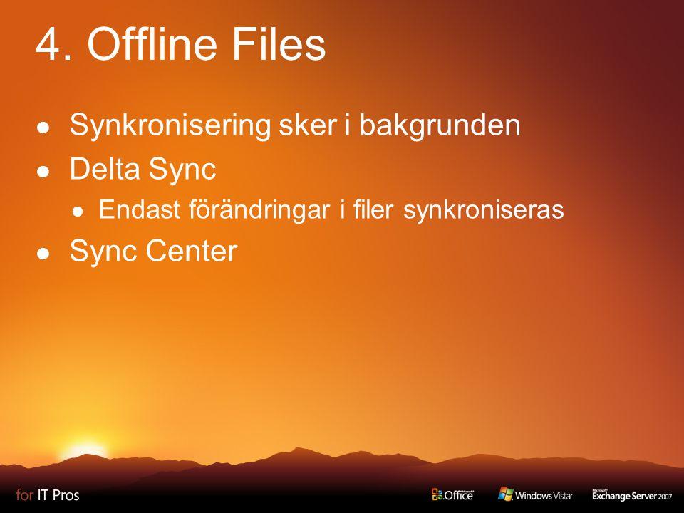4. Offline Files Synkronisering sker i bakgrunden Delta Sync Endast förändringar i filer synkroniseras Sync Center