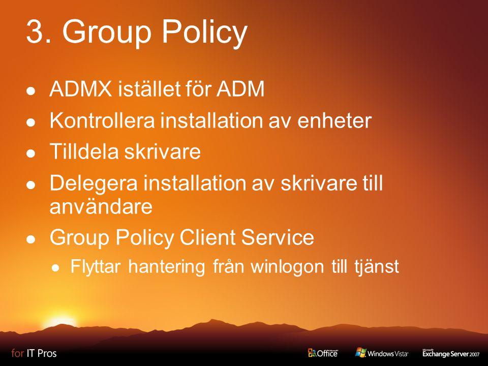3. Group Policy ADMX istället för ADM Kontrollera installation av enheter Tilldela skrivare Delegera installation av skrivare till användare Group Pol