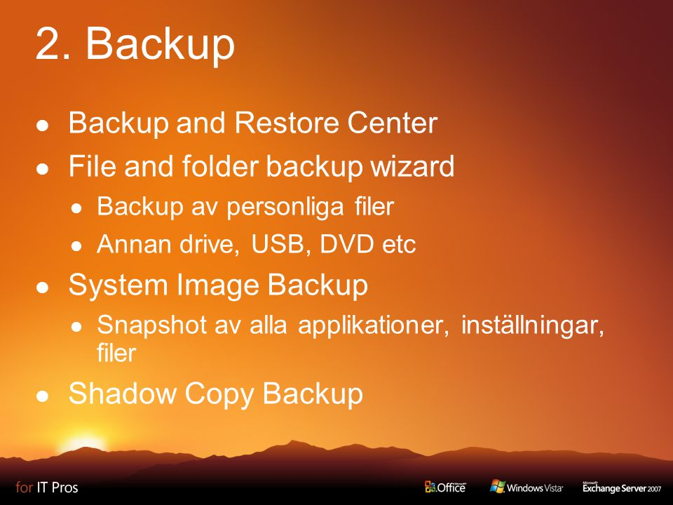 2. Backup Backup and Restore Center File and folder backup wizard Backup av personliga filer Annan drive, USB, DVD etc System Image Backup Snapshot av
