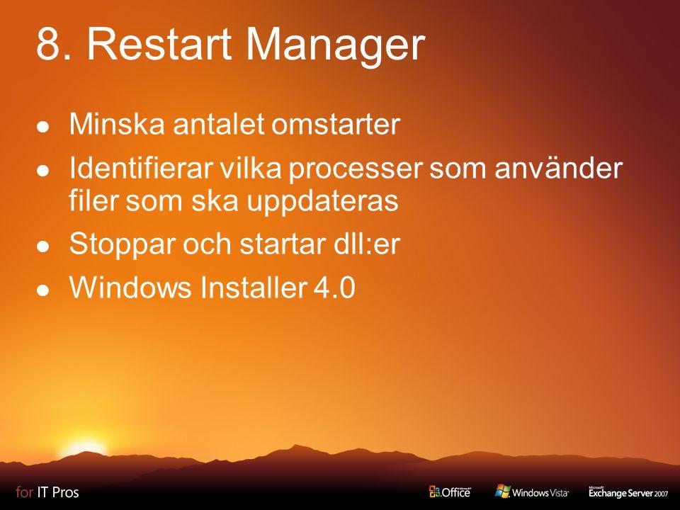 8. Restart Manager Minska antalet omstarter Identifierar vilka processer som använder filer som ska uppdateras Stoppar och startar dll:er Windows Inst