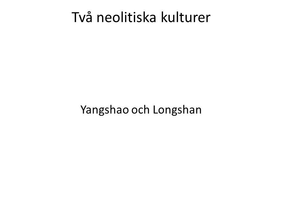 Två neolitiska kulturer Yangshao och Longshan