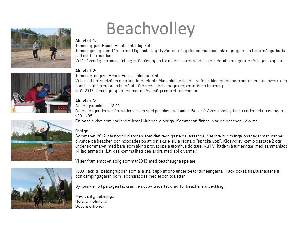 Beachvolley Aktivitet 1: Turnering juni Beach Freak, antal lag 7st Turneringen genomfördes med lågt antal lag.