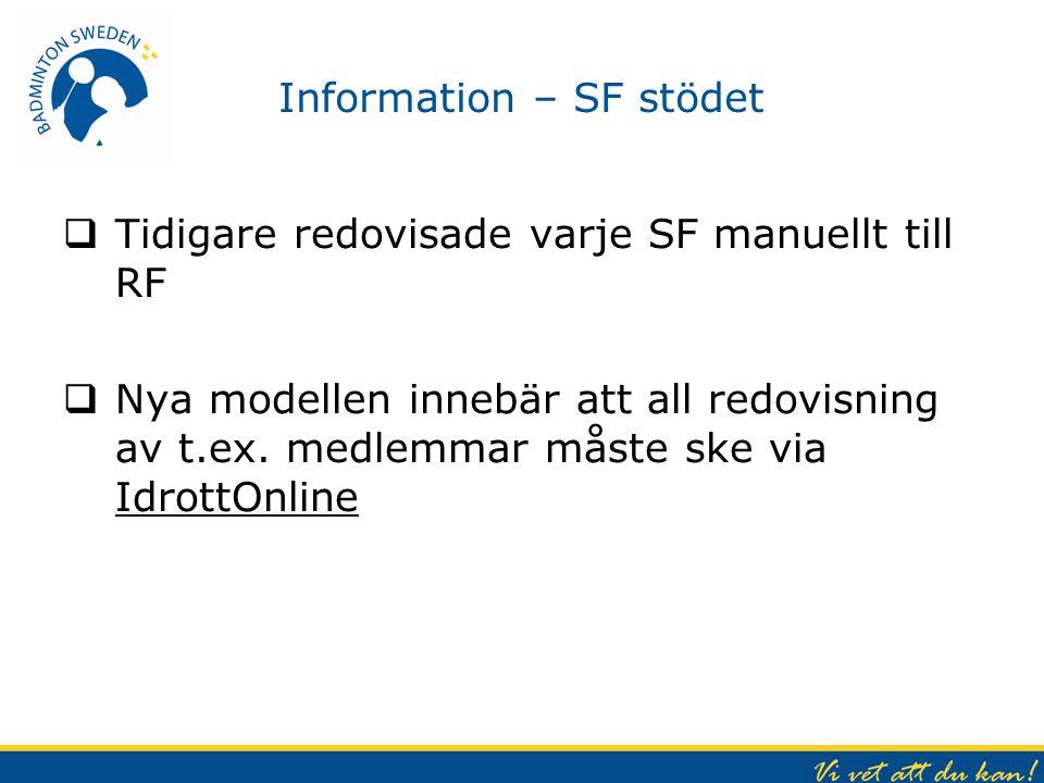 Information – SF stödet  Tidigare redovisade varje SF manuellt till RF  Nya modellen innebär att all redovisning av t.ex.