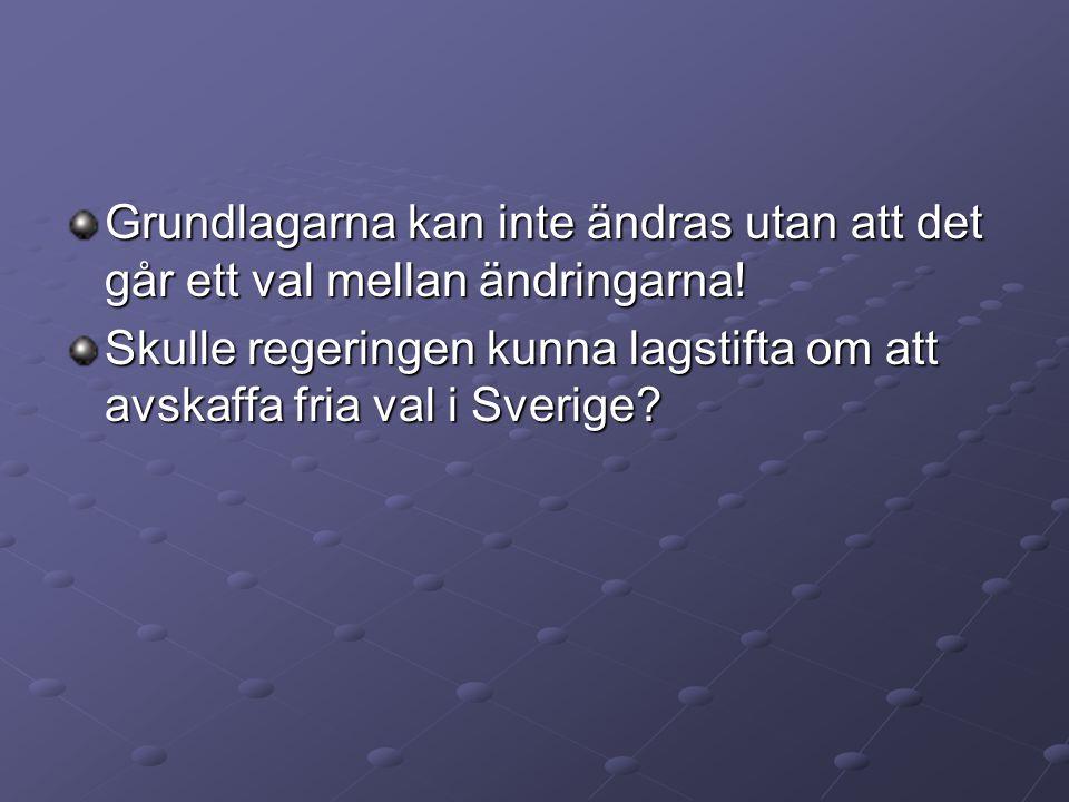 Grundlagarna kan inte ändras utan att det går ett val mellan ändringarna! Skulle regeringen kunna lagstifta om att avskaffa fria val i Sverige?