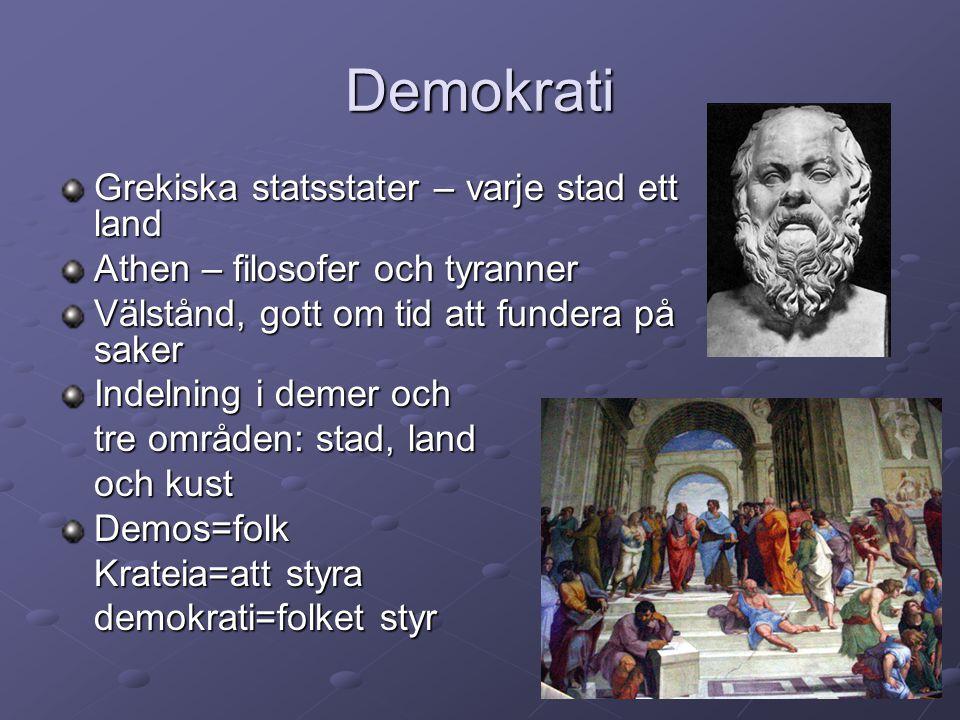 Demokrati Grekiska statsstater – varje stad ett land Athen – filosofer och tyranner Välstånd, gott om tid att fundera på saker Indelning i demer och t