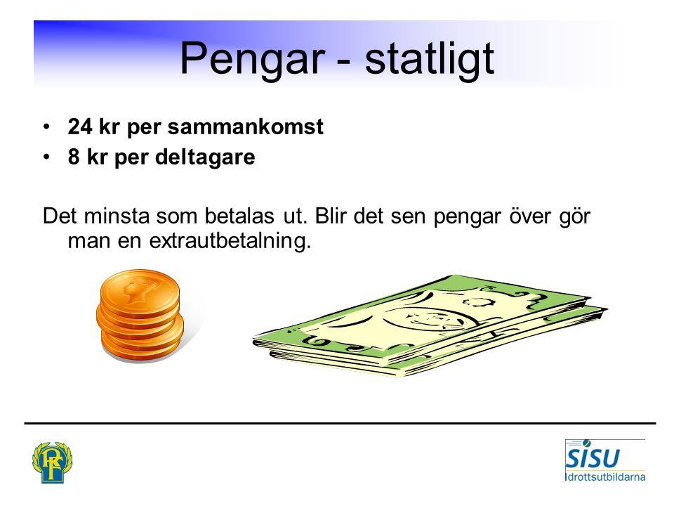 Pengar - statligt 24 kr per sammankomst 8 kr per deltagare Det minsta som betalas ut.
