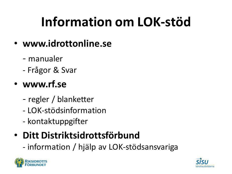 Information om LOK-stöd www.idrottonline.se - manualer - Frågor & Svar www.rf.se - regler / blanketter - LOK-stödsinformation - kontaktuppgifter Ditt Distriktsidrottsförbund - information / hjälp av LOK-stödsansvariga