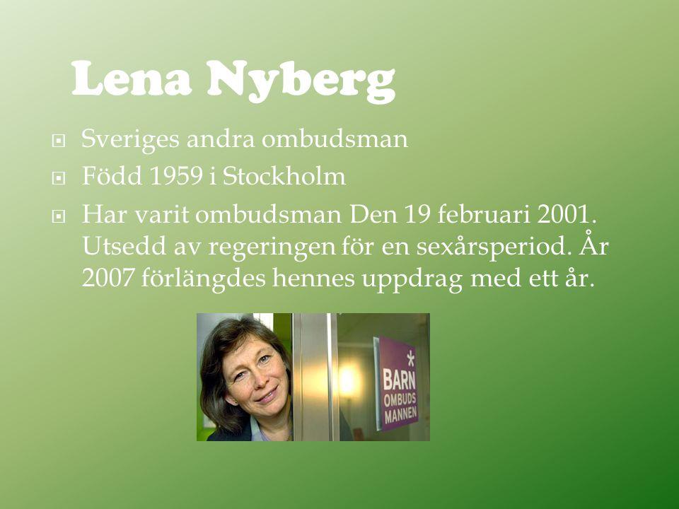  Sveriges andra ombudsman  Född 1959 i Stockholm  Har varit ombudsman Den 19 februari 2001.