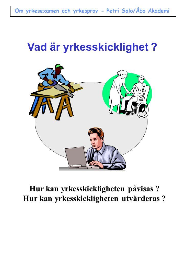 Många olika aspekter på yrkesskicklighet kunna utföra/göra (tillsammans med andra - kolleger/kunder/patienter) veta om/känna till kunna lösa problem (förutse) kunna utvärdera själv (på olika sätt) kunna utveckla/finna nya sätt (innovativ/kreativ) kunna marknadsföra/sälja vara förberedd för framtida utveckling och förändring Hur kommer till uttryck och påverkar utformning av yrkesprov .