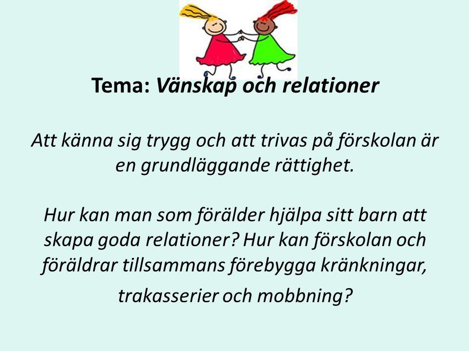 Tema: Vänskap och relationer Att känna sig trygg och att trivas på förskolan är en grundläggande rättighet. Hur kan man som förälder hjälpa sitt barn