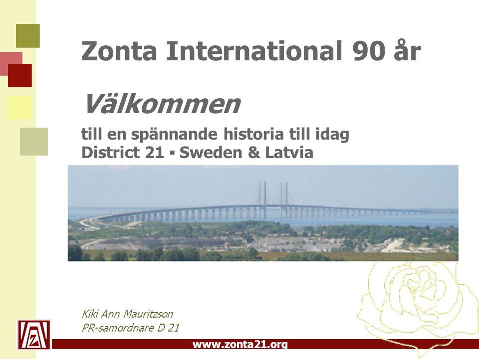 www.zonta21.org Zonta International 90 år Välkommen till en spännande historia till idag District 21 ▪ Sweden & Latvia Kiki Ann Mauritzson PR-samordna