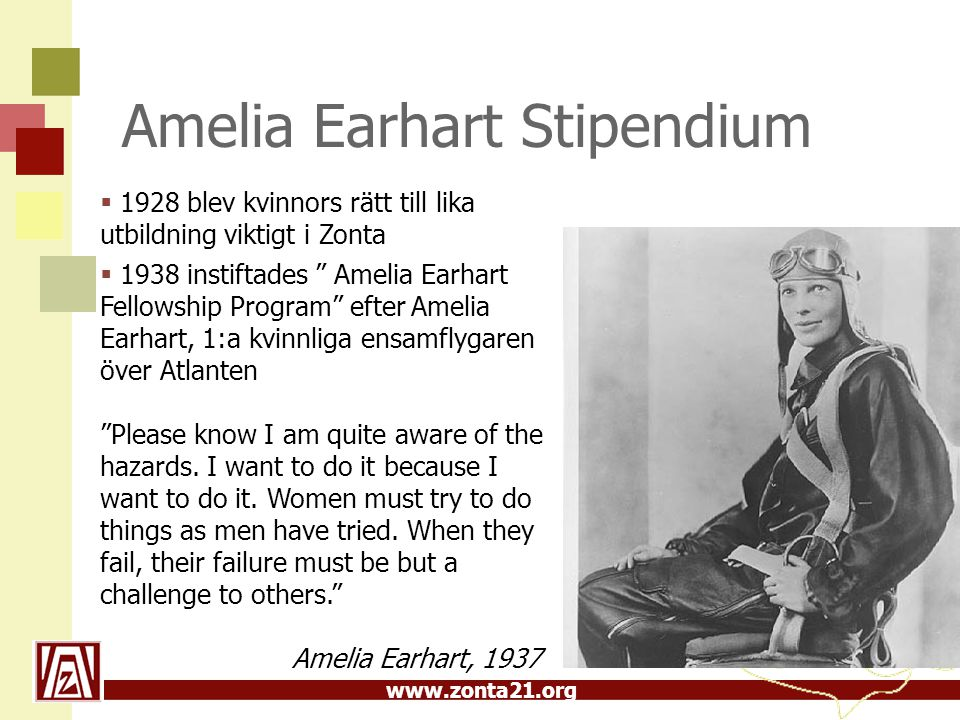 """www.zonta21.org Amelia Earhart Stipendium  1928 blev kvinnors rätt till lika utbildning viktigt i Zonta  1938 instiftades """" Amelia Earhart Fellowshi"""