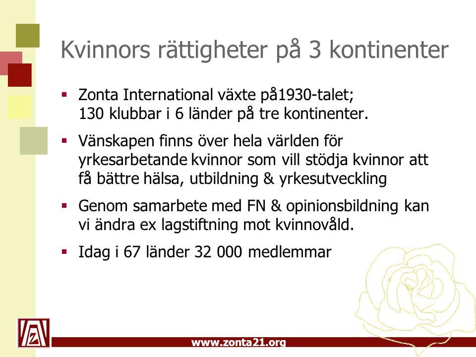 www.zonta21.org Kvinnors rättigheter på 3 kontinenter  Zonta International växte på1930-talet; 130 klubbar i 6 länder på tre kontinenter.  Vänskapen