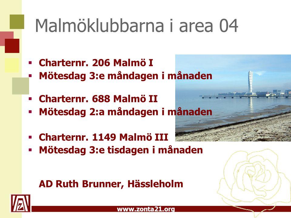www.zonta21.org Malmöklubbarna i area 04  Charternr. 206 Malmö I  Mötesdag 3:e måndagen i månaden  Charternr. 688 Malmö II  Mötesdag 2:a måndagen