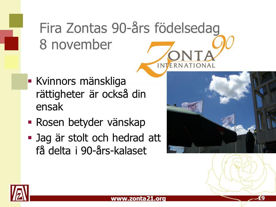www.zonta21.org  Kvinnors mänskliga rättigheter är också din ensak  Rosen betyder vänskap  Jag är stolt och hedrad att få delta i 90-års-kalaset 19