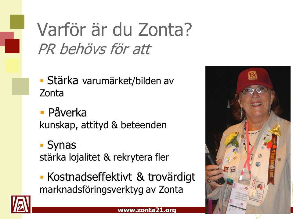 www.zonta21.org Varför är du Zonta? PR behövs för att  Stärka varumärket/bilden av Zonta  Påverka kunskap, attityd & beteenden  Synas stärka lojali