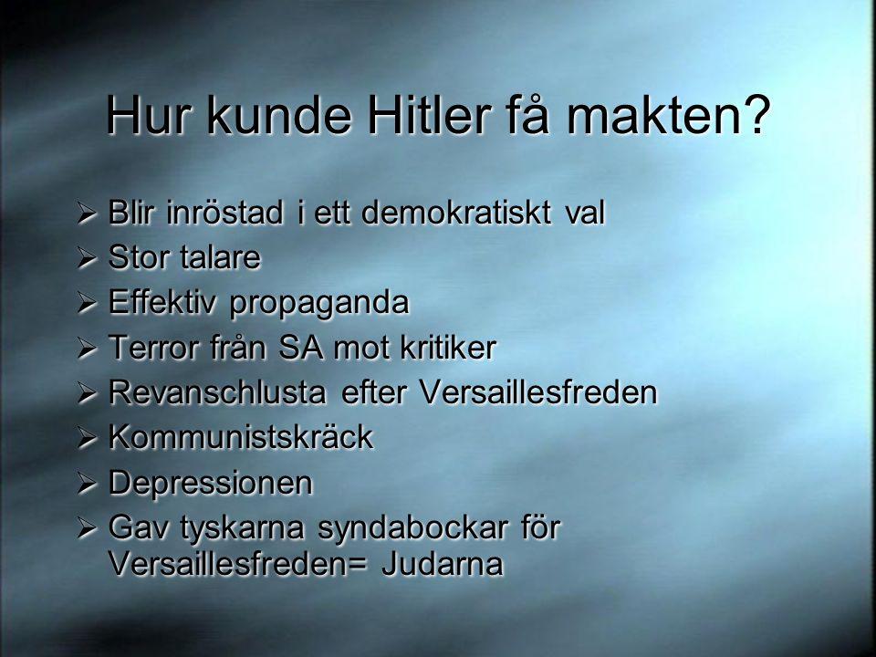 Hur kunde Hitler få makten?  Blir inröstad i ett demokratiskt val  Stor talare  Effektiv propaganda  Terror från SA mot kritiker  Revanschlusta e