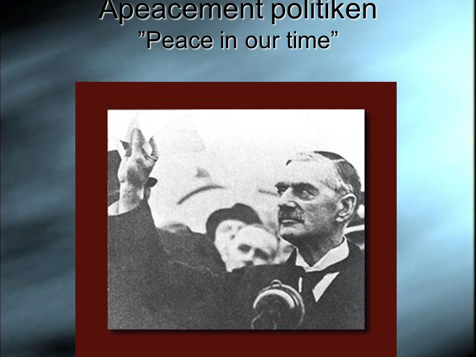 "Apeacement politiken ""Peace in our time"""