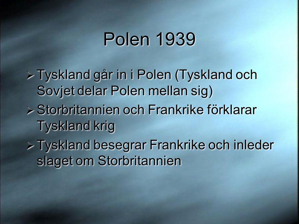 Polen 1939  Tyskland går in i Polen (Tyskland och Sovjet delar Polen mellan sig)  Storbritannien och Frankrike förklarar Tyskland krig  Tyskland be