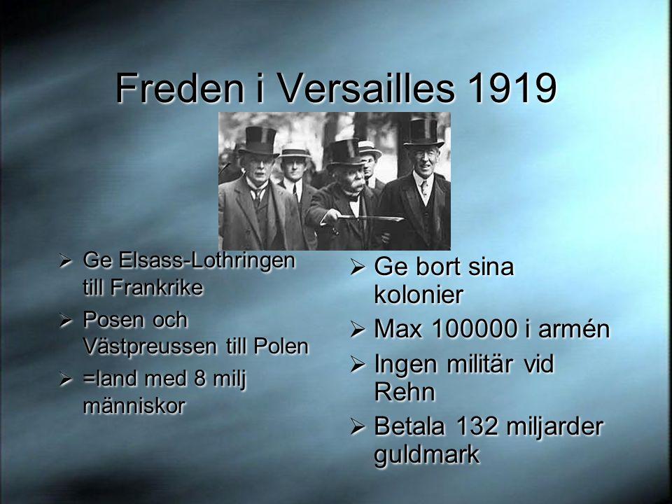 Freden i Versailles 1919  Ge Elsass-Lothringen till Frankrike  Posen och Västpreussen till Polen  =land med 8 milj människor  Ge Elsass-Lothringen
