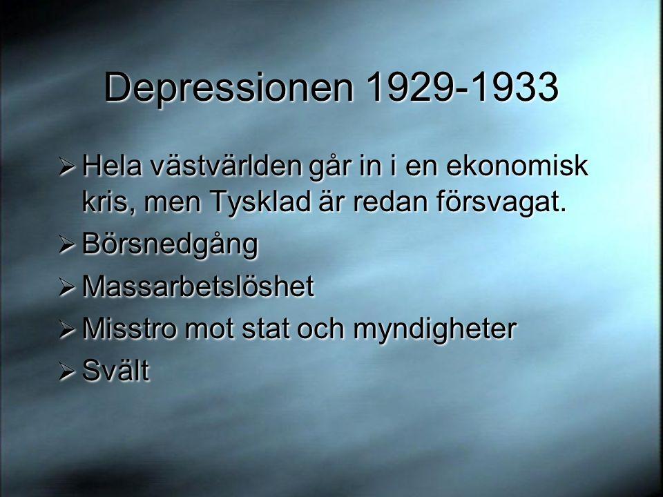 Depressionen 1929-1933  Hela västvärlden går in i en ekonomisk kris, men Tysklad är redan försvagat.  Börsnedgång  Massarbetslöshet  Misstro mot s