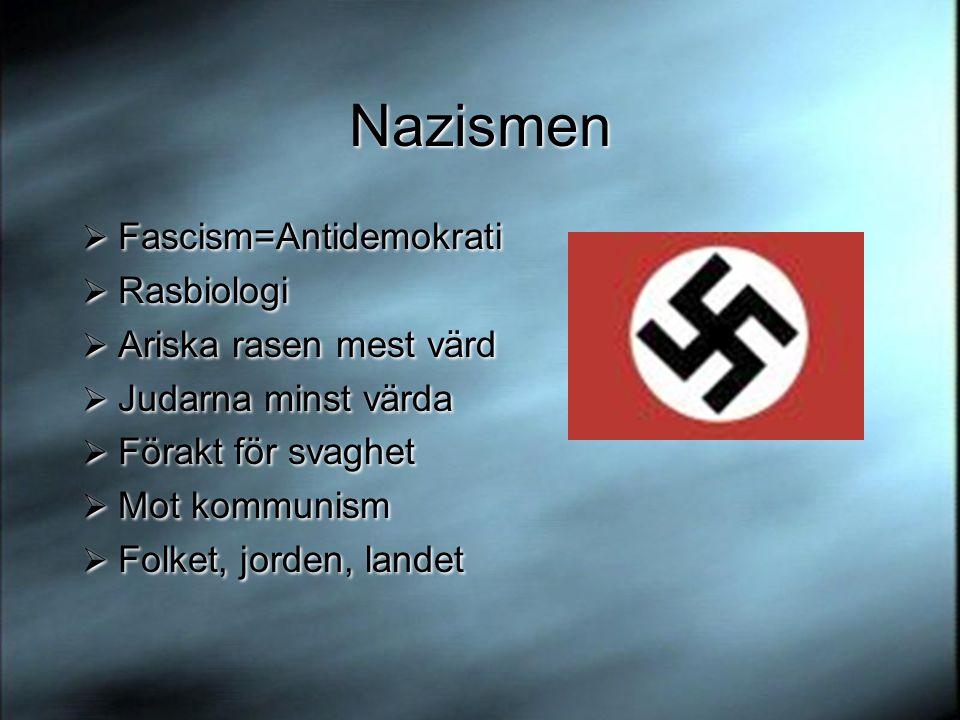 Nazismen  Fascism=Antidemokrati  Rasbiologi  Ariska rasen mest värd  Judarna minst värda  Förakt för svaghet  Mot kommunism  Folket, jorden, la