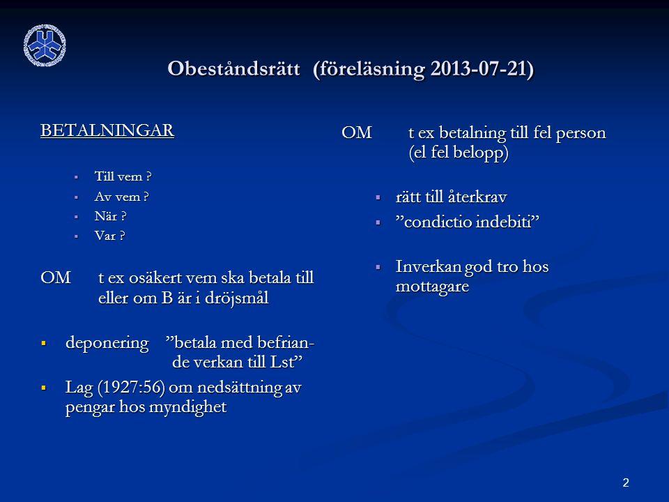 2 Obeståndsrätt (föreläsning 2013-07-21) BETALNINGAR  Till vem ?  Av vem ?  När ?  Var ? OM t ex osäkert vem ska betala till eller om B är i dröjs