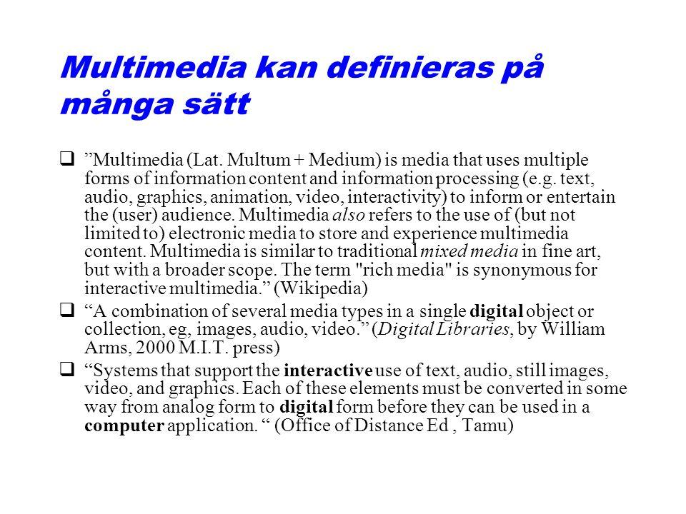 Multimedia kan definieras på många sätt q Multimedia (Lat.