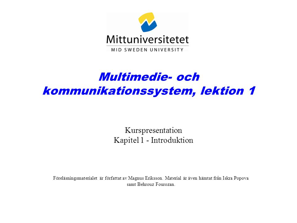 Multimedie- och kommunikationssystem, lektion 1 Kurspresentation Kapitel 1 - Introduktion Föreläsningsmaterialet är författat av Magnus Eriksson.