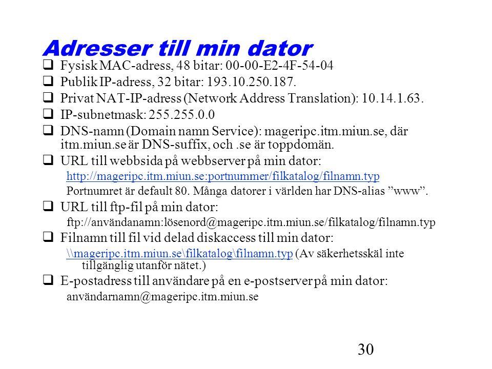 30 Adresser till min dator qFysisk MAC-adress, 48 bitar: 00-00-E2-4F-54-04 qPublik IP-adress, 32 bitar: 193.10.250.187. qPrivat NAT-IP-adress (Network