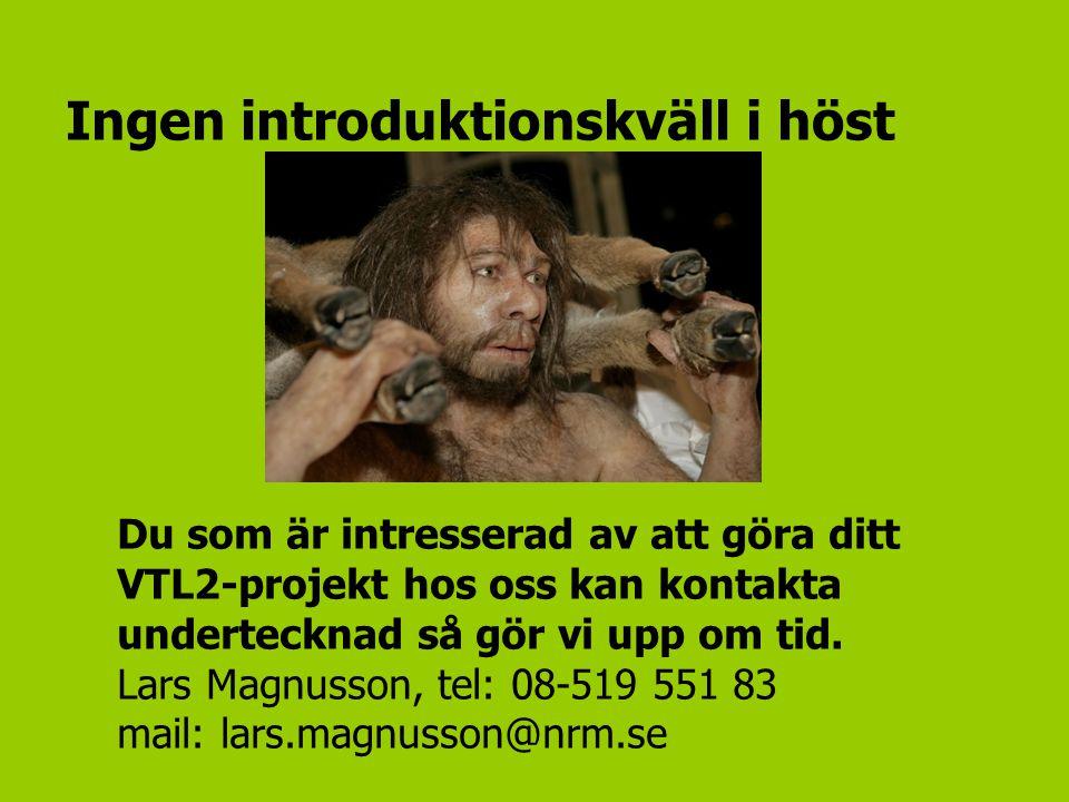 Ingen introduktionskväll i höst Du som är intresserad av att göra ditt VTL2-projekt hos oss kan kontakta undertecknad så gör vi upp om tid. Lars Magnu