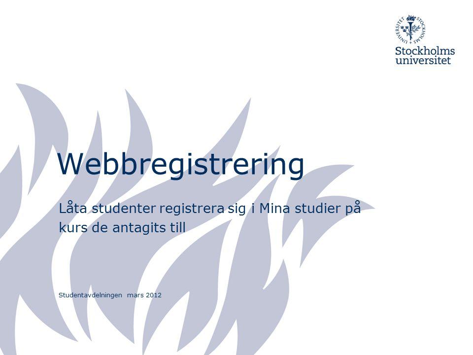 Webbregistrering Låta studenter registrera sig i Mina studier på kurs de antagits till Studentavdelningen mars 2012