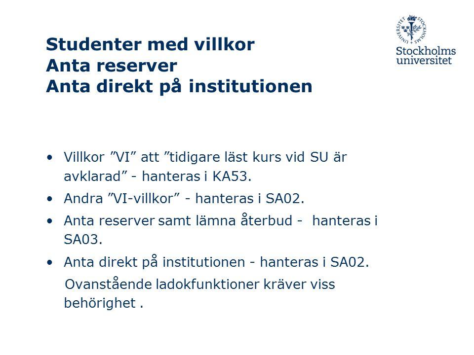 """Studenter med villkor Anta reserver Anta direkt på institutionen Villkor """"VI"""" att """"tidigare läst kurs vid SU är avklarad"""" - hanteras i KA53. Andra """"VI"""