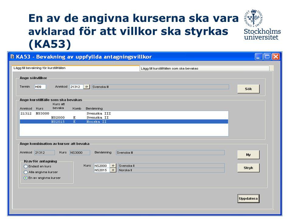 En av de angivna kurserna ska vara avklarad för att villkor ska styrkas (KA53)