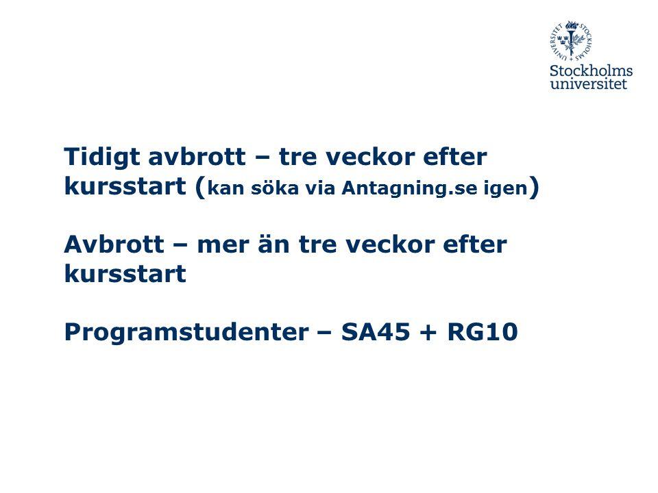 Tidigt avbrott – tre veckor efter kursstart ( kan söka via Antagning.se igen ) Avbrott – mer än tre veckor efter kursstart Programstudenter – SA45 + R