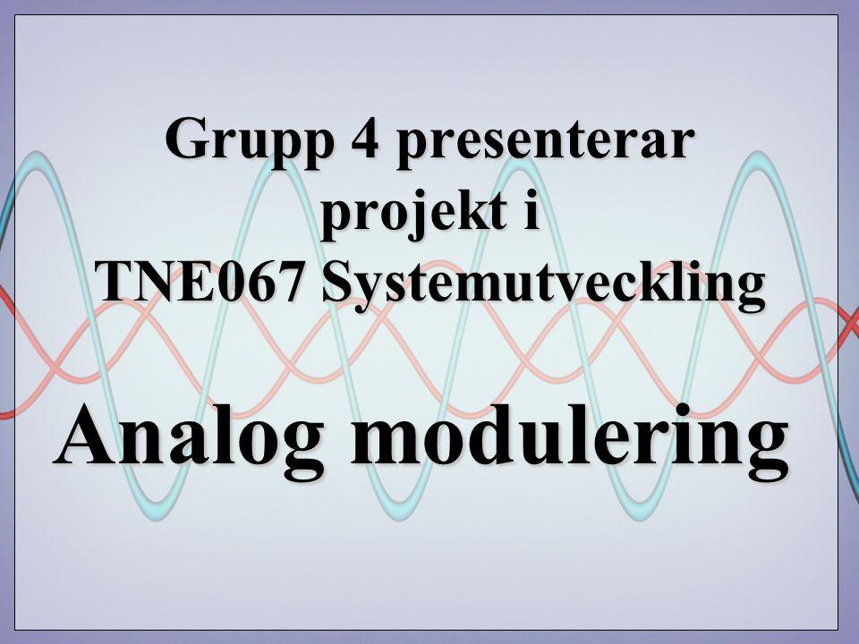 Grupp 4 presenterar projekt i TNE067 Systemutveckling Analog modulering