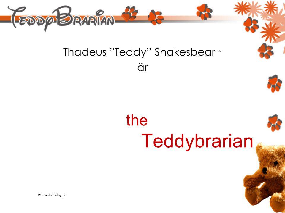 Thadeus Teddy Shakesbear TM är the Teddybrarian © Laszlo Szilagyi