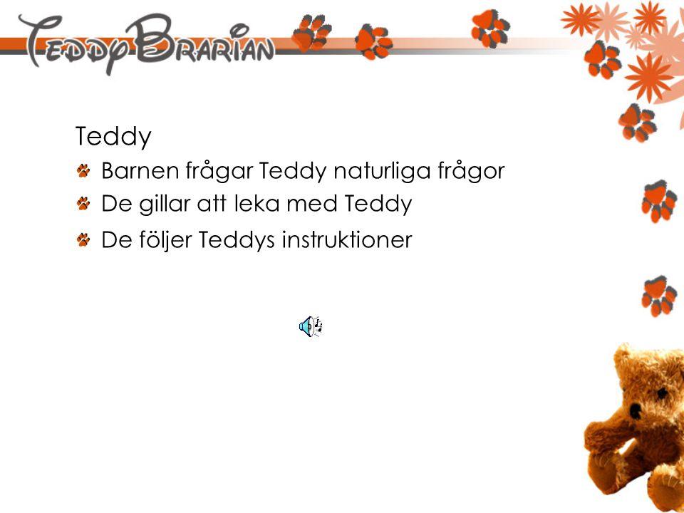 Teddy Barnen frågar Teddy naturliga frågor De gillar att leka med Teddy De följer Teddys instruktioner