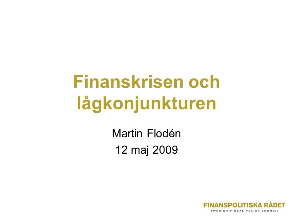 Finanskrisen och lågkonjunkturen Martin Flodén 12 maj 2009