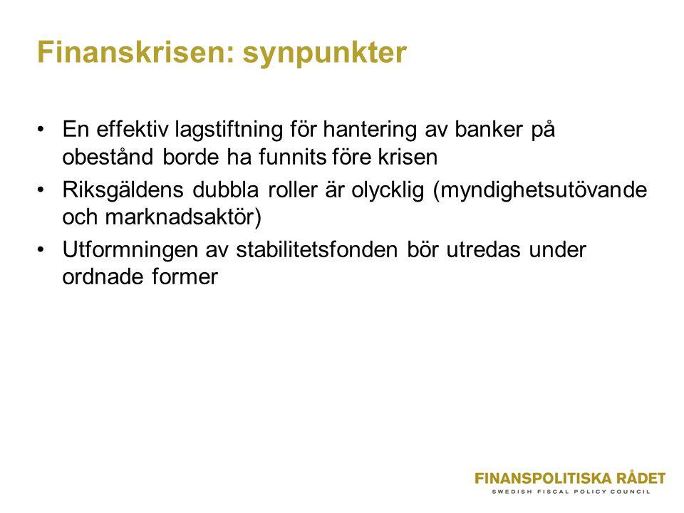 Finanskrisen: synpunkter En effektiv lagstiftning för hantering av banker på obestånd borde ha funnits före krisen Riksgäldens dubbla roller är olycklig (myndighetsutövande och marknadsaktör) Utformningen av stabilitetsfonden bör utredas under ordnade former