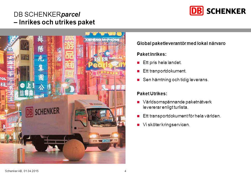 4Schenker AB, 01.04.2015 DB SCHENKERparcel – Inrikes och utrikes paket Global paketleverantör med lokal närvaro Paket Inrikes: Ett pris hela landet. E