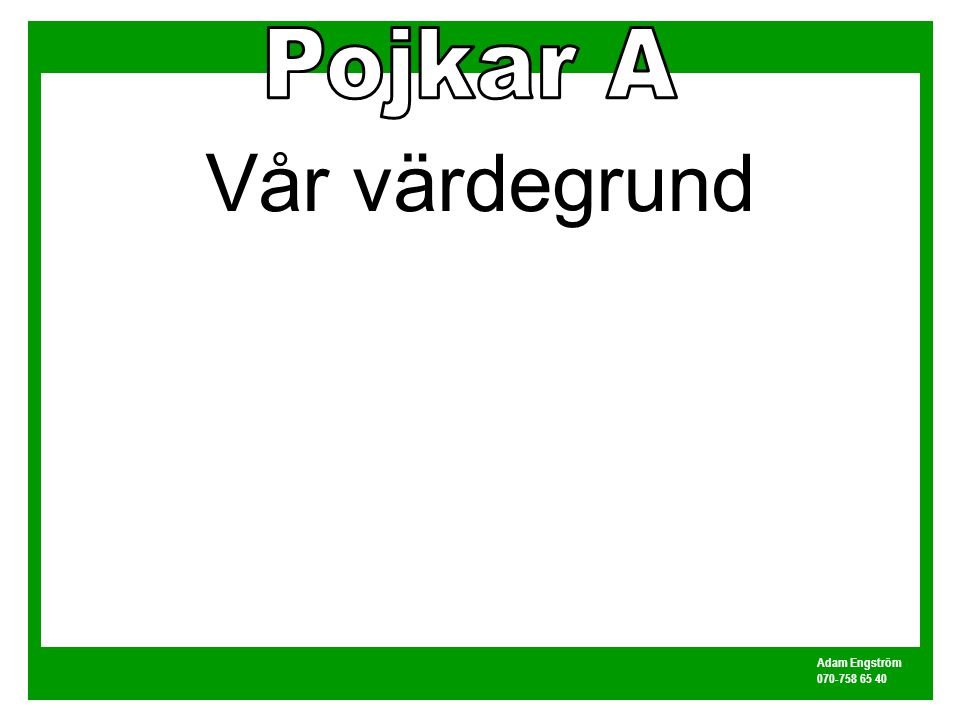 Adam Engström 070-758 65 40 Vår värdegrund Niharskapatden