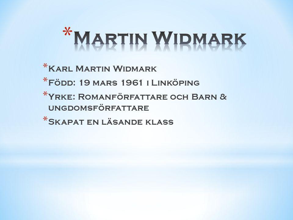* Karl Martin Widmark * Född: 19 mars 1961 i Linköping * Yrke: Romanförfattare och Barn & ungdomsförfattare * Skapat en läsande klass