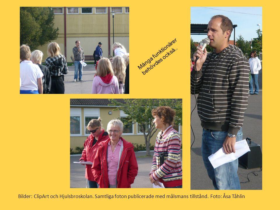 Bilder: ClipArt och Hjulsbroskolan. Samtliga foton publicerade med målsmans tillstånd. Foto: Åsa Tåhlin Många funktionärer behövdes också..